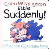 Little Suddenly!, Colin McNaughton, 0152025316