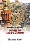 Moderate or Militant : Imaging India's Muslims, Hasan, Mushirul, 0195695313