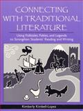 Connecting with Traditional Literature : Using Folktales, Fables, and Legends to Strengthen Students' Reading and Writing, Kimbell-Lopez, Kimberly, 0205275311