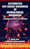 Automated EEG-Based Diagnosis of Neurological Disorders, Hojjat Adeli and Samanway Ghosh-Dastidar, 1439815313