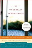 An Uncertain Inheritance, Nell Casey, 0060875313