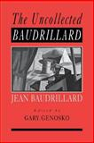 The Uncollected Baudrillard, Genosko, Gary, 0761965319