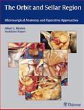 The Orbit and Sellar Region : Microsurgical Anatomy and Operative Approaches, Rhoton, Albert L., Jr. and Natori, Yoshihiro, 0865775311