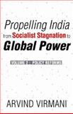 Propelling India from Socialist Stagnation to Global Power : Volume 2: Policy Reforms, Virmani, Arvind, 8171885314