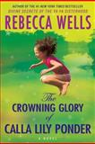 The Crowning Glory of Calla Lily Ponder, Rebecca Wells, 0060175311