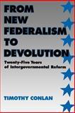 From New Federalism to Devolution : Twenty-Five Years of Intergovernmental Reform, Conlan, Timothy J., 0815715315