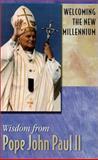 Wisdom from Pope John Paul II : Welcoming the New Millennium, Pope John Paul II, 0932085318
