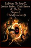 Letters to Jay-Z, Justin Bieber, Chris Brown, and Drake, Signed the Illuminati, House of Illuminati and Creative Works Holdings LLC, 0991185315