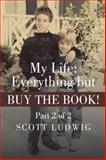 My Life: Everything but Buy the Book!, Scott Ludwig, 1491725311