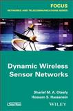 Dynamic Wireless Sensor Networks, Hassanein, Hossam S. and Oteafy, Sharief M. A., 1848215312