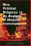 New Political Religions, or an Analysis of Modern Terrorism, Barry Cooper, 0826215319