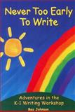 Never Too Early to Write : Adventures in the K-1 Writing Workshop, Johnson, Bea, 0929895312