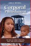 Corporal Punishment and Low-Income Mothers : The Role of Family Structure, Race, and Class in America, Mitchell, Lorelei, 1604975318