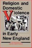 Religion and Domestic Violence in Early New England : The Memoirs of Abigail Abbot Bailey, , 025320531X