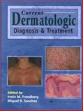 Current Dermatologic Diagnosis and Treatment, Freedberg, Irwin M. and Sanchez, Miguel R., 0781735319