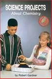 Science Projects about Chemistry, Robert Gardner, 0894905317