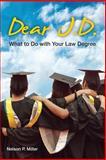 Dear J. D. : What to Do with Your Law Degree, Miller, Nelson, 0990555313