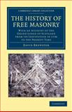 The History of Free Masonry, Drawn from Authentic Sources of Information : With an Account of the Grand Lodge of Scotland, from its Institution in 1736, to the Present Time, Brewster, David, 1108045316