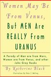 Women May Be from Venus, but Men Are Really from Uranus, Katherine Black, 1469955318