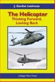 The Helicopter : Thinking Forward, Looking Back, Leishman, J. Gordon, 0966955315