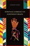 Spiritual Currency in Northeast Brazil, King, Lindsey, 0826355315