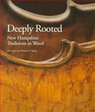 Deeply Rooted : New Hampshire Traditions in Wood, Linzee, Jill and Chaney, Michael P., 0964895315