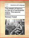 The Wreath of Fashion, or, the Art of Sentimental Poetry The, Richard Tickell, 1170615317