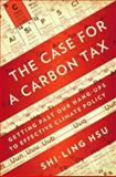 The Case for a Carbon Tax : Getting Past Our Hang-Ups to Effective Climate Policy, Hsu, Shi-Ling, 1597265314