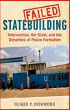 Failed Statebuilding : Intervention, the State, and the Dynamics of Peace Formation, Richmond, Oliver, 0300175310