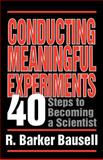 Conducting Meaningful Experiments : 40 Steps to Becoming a Scientist, Bausell, R. Barker, 0803955316