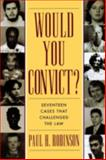 Would You Convict? : Seventeen Cases That Challenged the Law, Robinson, Paul H., 0814775314