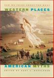 Western Places, American Myths : How We Think about the West, Robert E. Ficken, 0874175313