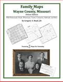 Family Maps of Wayne County, Missouri, Deluxe Edition : With Homesteads, Roads, Waterways, Towns, Cemeteries, Railroads, and More, Boyd, Gregory A., 1420315315