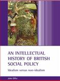 An Intellectual History of British Social Policy : Idealism Versus Non-Idealism, Offer, John, 1861345313