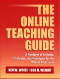 The Online Teaching Guide : A Handbook of Attitudes, Strategies, and Techniques for the Virtual Classroom, Weight, Bob H. and White, Ken W., 0205295312