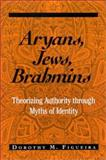 Aryans, Jews, Brahmins : Theorizing Authority Through Myths of Identity, Figueira, Dorothy M., 0791455319