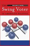 The Swing Voter in American Politics, Mayer, William G., 0815755317