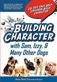 Building Character with Sam, Izzy, and Many Other Dogs, Danny Pettry, 1453835318