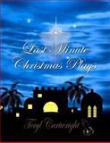 Last Minute Christmas Plays, Teryl Cartwright, 1466495316