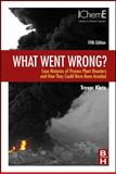 What Went Wrong? : Case Histories of Process Plant Disasters and How They Could Have Been Avoided, Kletz, Trevor, 1856175316