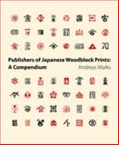 Publishers of Japanese Woodblock Prints : A Compendium, Marks, Andreas, 9004185313