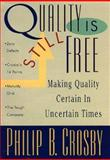 Quality Is Still Free : Making Quality Certain in Uncertain Times, Crosby, Philip B., 0070145326