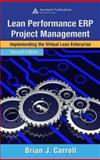 Lean Performance ERP Project Management : Implementing the Virtual Lean Enterprise, Carroll, Brian J., 0849305322