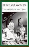 If We Are Women, Joanna M. Glass, 0887545327