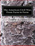 The American Civil War, from Farm to Farm, Terry Green, 1484965329