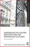 Assembling the Centre: Architecture for Indigenous Cultures : Australia and Beyond, McGaw, Janet and Pieris, Anoma, 0415815320