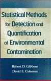 Statistical Methods for Detection and Quantification of Environmental Contamination, Gibbons, Robert D. and Coleman, David D., 0471255327