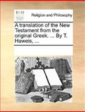 A Translation of the New Testament from the Original Greek by T Haweis, See Notes Multiple Contributors, 1170335322