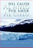 Del Calor Al Hielo Por Amor Al Cielo, Flavia Luz Tamayo, 146330532X