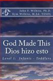 God Made This / Dios Hizo Esto, John Wilhite and Kym Wilhite, 1482355329